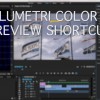 Preview Premiere Pro CC 2015 Lumetri Color Grades With Easy Keyboard Shortcut