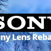 Sony Lens Rebate. Save Up to $200 on a Wide Selection Through Feb. 14th