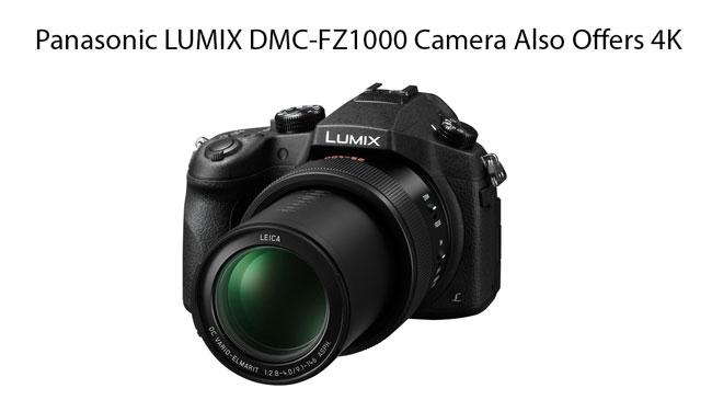 Panasonic Lumix Dmc Fz1000 Camera Also Offers 4k Video